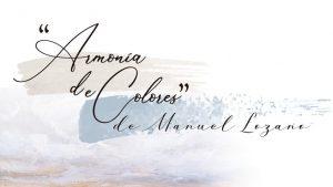 """Remedios Rubiales presenta la exposición de Manuel Lozano """"Armonía de colores"""""""